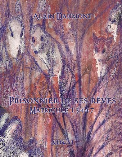 Alain Daumont publie « Prisonnier de ses rêves – Matricule 13447 »